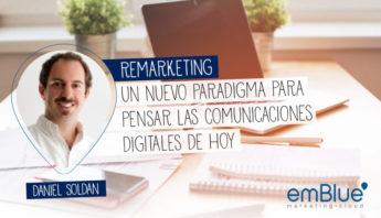 Remarketing: Un nuevo paradigma para pensar las comunicaciones digitales de hoy