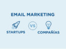 Estrategias de Email Marketing: Startups vs Compañías