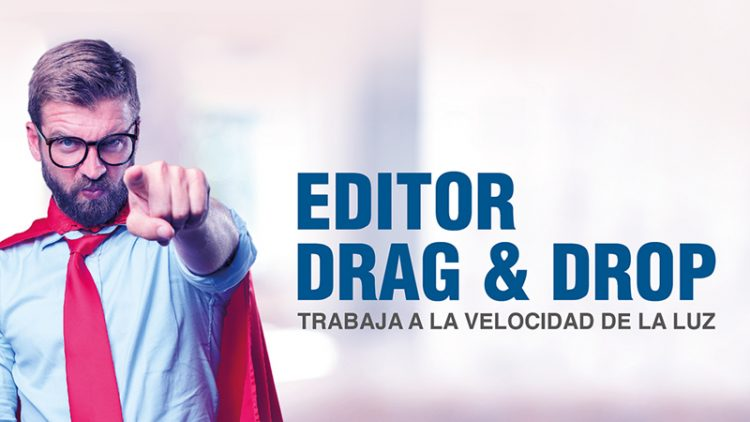 Editor Drag & Drop - Trabaja a la velocidad de la luz