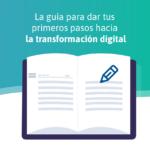 La guía para dar tus primeros pasos hacia la transformación digital