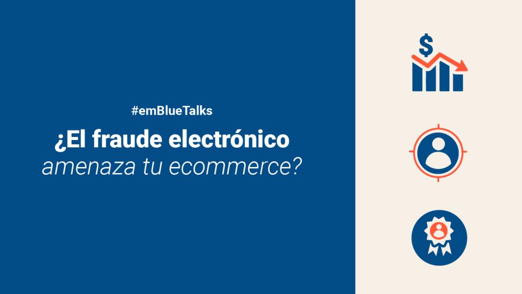 #emBlueTalks protege tu negocio del fraude electrónico