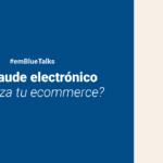 #emBlueTalks: Cómo proteger tu negocio del fraude electrónico
