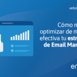 Cómo medir y optimizar de manera efectiva tu estrategia de Email Marketing