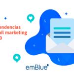 Las 6 tendencias de email marketing en 2020