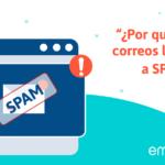 """""""¿Por qué mis correos llegan a spam?"""""""