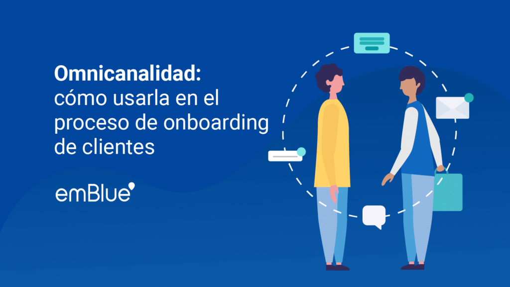 Omnicanalidad: cómo usarla en el proceso de onboarding de clientes