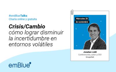 #emBlueTalks: Crisis/Cambio. Cómo lograr disminuir la incertidumbre en entornos volátiles