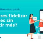 Webinar: Cómo fidelizar clientes sin gastar más